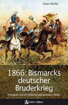 Klaus Müller: 1866: Bismarcks deutscher Bruderkrieg, Buch