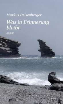 Markus Deisenberger: Was in Erinnerung bleibt, Buch