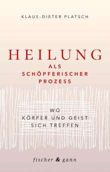 Klaus-Dieter Platsch: Heilung als schöpferischer Prozess, Buch