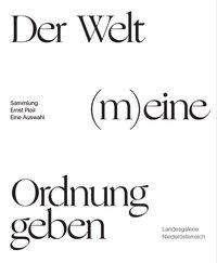 Christian Bauer: Der Welt (m)eine Ordnung geben. Die Sammlung Ernst Ploil - Eine Auswahl, Buch