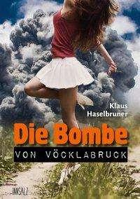 Klaus Haselbruner: Die Bombe von Vöcklabruck, Buch