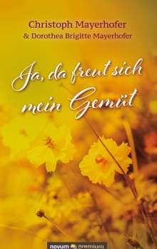 Christoph Mayerhofer & Dorothea Brigitte Mayerhofer: Ja, da freut sich mein Gemüt, Buch