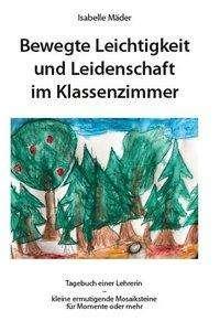 Isabelle Mäder: Bewegte Leichtigkeit und Leidenschaft im Klassenzimmer., Buch