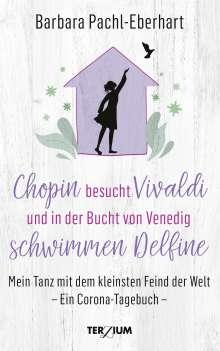 Barbara Pachl-Eberhart: Chopin besucht Vivaldi und in der Bucht von Venedig schwimmen Delfine, Buch