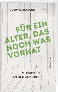 Ludwig Hasler: Für ein Alter, das noch was vorhat, Buch