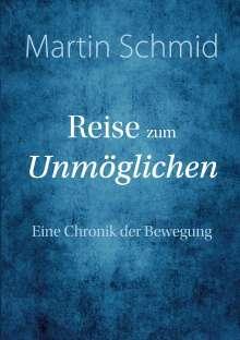 Martin Schmid: Reise zum Unmöglichen, Buch