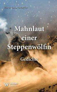 Marie-Luise Schäffler: Mahnlaut einer Steppenwölfin, Buch