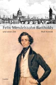 Wulf Konold: Große Komponisten und ihre Zeit. Felix Mendelssohn Bartholdy und seine Zeit, Buch