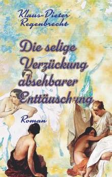 Klaus-Dieter Regenbrecht: Die selige Verzückung absehbarer Enttäuschung, Buch