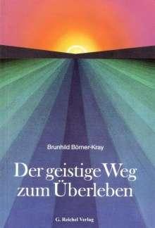 Brunhild Börner-Kray: Der geistige Weg zum Überleben, Buch