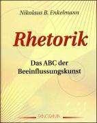 Nikolaus B Enkelmann: Überzeugen, aber wie? Rhetorik, Buch