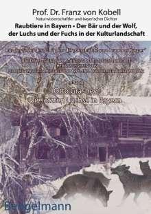Franz von Kobell: Raubtiere in Bayern - der Bär und der Wolf, der Luchs und der Fuchs in der Kulturlandschaft, Buch