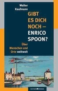 Walter Kaufmann: Gibt es Dich noch - Enrico Spoon?, Buch