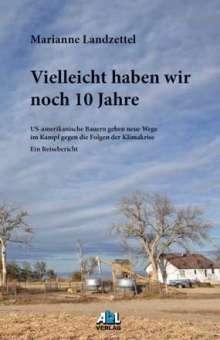 Marianne Landzettel: Vielleicht haben wir noch 10 Jahre, Buch
