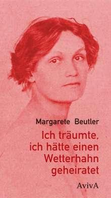 Margarete Beutler: Ich träumte, ich hätte einen Wetterhahn geheiratet, Buch