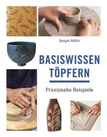Jacqui Atkin: Basiswissen Töpfern, Buch