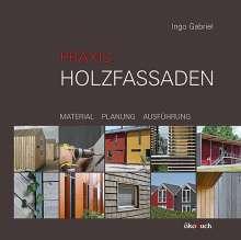 Ingo Gabriel: Praxis Holzfassaden, Buch