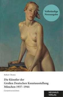 Robert Thoms: Die Künstler der Großen Deutschen Kunstausstellung München 1937-1944: Gesamtverzeichnis., Buch