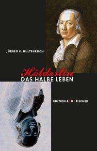 Jürgen K. Hultenreich: Hölderlin - Das halbe Leben, Buch
