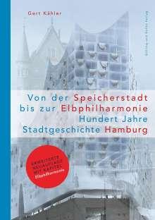 Gert Kähler: Von der Speicherstadt bis zur Elbphilharmonie, Hundert Jahre Stadtgeschichte Hamburg, Buch