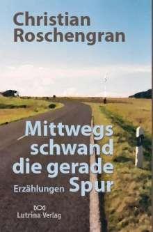 Christian Roschengran: Mittwegs schwand die gerade Spur, Buch