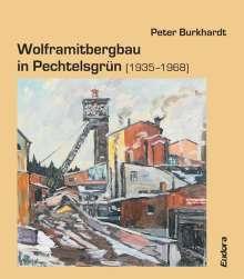 Peter Burkhardt: Wolframitbergbau in Pechtelsgrün (1935-1968), Buch