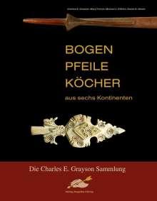 Charles E. Grayson: Bogen, Pfeile, Köcher aus sechs Kontinenten, Buch