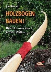 Jim Hamm: Holzbogen bauen!, Buch