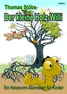 Thomas Stöbe: Der kleine Holz-Willi - ein Holzwurm - Abenteuer für Kinder, Buch