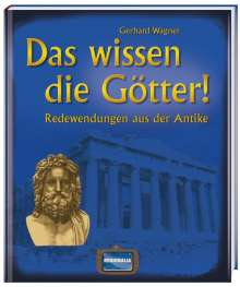 Gerhard Wagner: Das wissen die Götter!, Buch