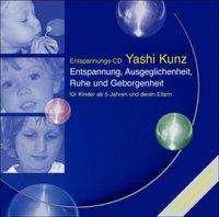 Yashi Kunz: Für Kinder: Entspannung, Ausgeglichenheit, Ruhe und Geborgenheit, CD