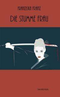 Franziska Franz: Die stumme Frau, Buch