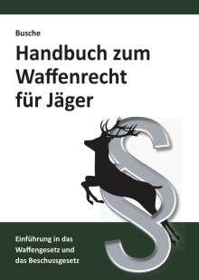 André Busche: Handbuch zum Waffenrecht für Jäger 2020, Buch