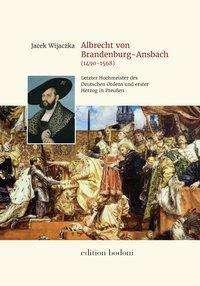 Jacek Wijaczka: Albrecht von Brandenburg-Ansbach (1490-1568), Buch