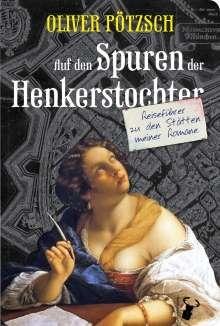 Oliver Pötzsch: Auf den Spuren der Henkerstochter, Buch