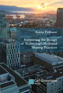 Anton Fedosov: Supporting the Design of Technology-Mediated Sharing Practices, Buch
