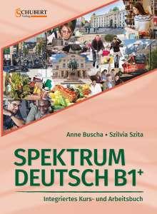 Anne Buscha: Spektrum Deutsch B1+: Integriertes Kurs- und Arbeitsbuch für Deutsch als Fremdsprache, Buch
