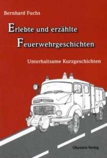Bernhard Fuchs: Erlebte und erzählte Feuerwehrgeschichten, Buch