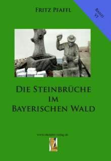 Fritz Pfaffl: Die Steinbrüche im Bayerischen Wald, Buch