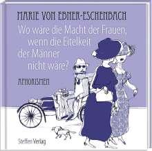 Marie von Ebner-Eschenbach: Wo wäre die Macht der Frauen, wenn die Eitelkeit der Männer nicht wäre?, Buch