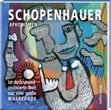 Arthur Schopenhauer: Ist doch unsere zivilisierte Welt nur eine große Maskerade, Buch