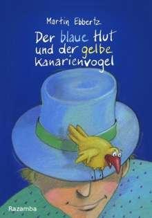 Martin Ebbertz: Der blaue Hut und der gelbe Kanarienvogel, Buch