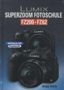 Frank Späth: Lumix SUPERZOOM Fotoschule  FZ200 / FZ62, Buch