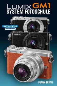 Frank Späth: Lumix GM1 System Fotoschule, Buch