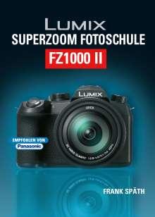 Frank Späth: Lumix Superzoom Fotoschule FZ1000 II, Buch