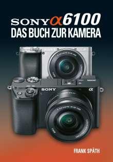 Frank Späth: Sony Alpha 6100 Das Buch zur Kamera, Buch