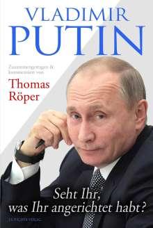 Thomas Röper: Vladimir Putin: Seht Ihr, was Ihr angerichtet habt?, Buch