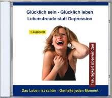 Glücklich sein-Glücklich leben-Lebensfreude statt Depressionen, CD
