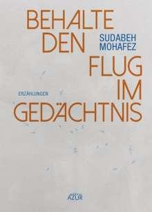 Sudabeh Mohafez: Behalte den Flug im Gedächtnis, Buch