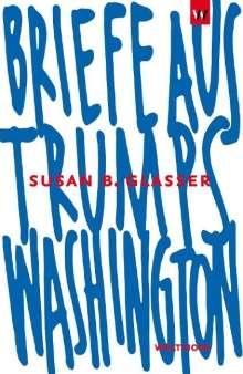 Susan B. Glasser: Briefe aus Trumps Washington, Buch